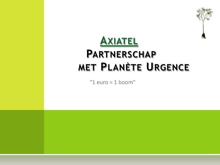 "Axiatel          Partnerschap         met Planète Urgence<br />""1 euro = 1 boom""<br />"