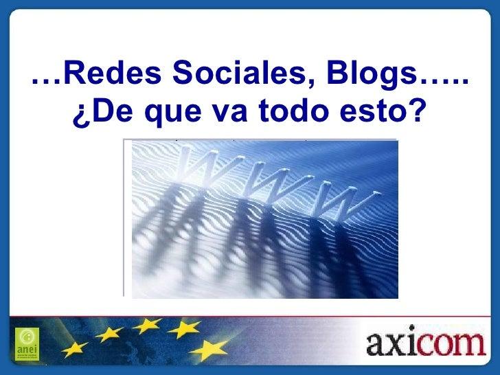 … Redes Sociales, Blogs….. ¿De que va todo esto?