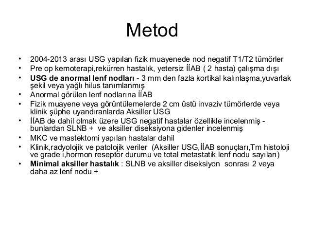 Metod • 2004-2013 arası USG yapılan fizik muayenede nod negatif T1/T2 tümörler • Pre op kemoterapi,rekürren hastalık, yete...
