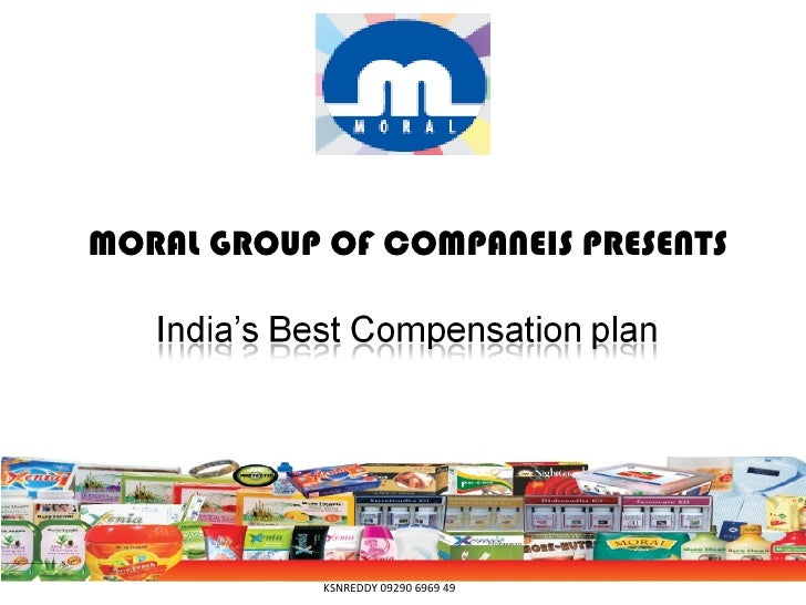 MORAL GROUP OF COMPANEIS PRESENTS        India's Best Compensation plan              KSNREDDY 09290 6969 49