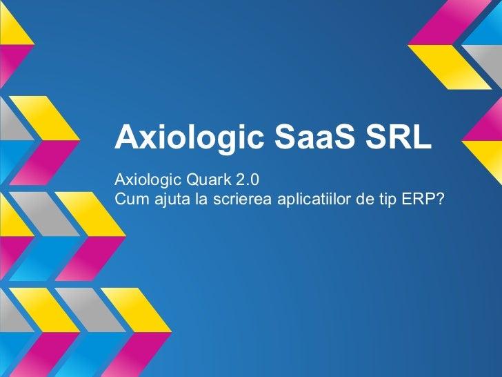 Axiologic SaaS SRLAxiologic Quark 2.0Cum ajuta la scrierea aplicatiilor de tip ERP?