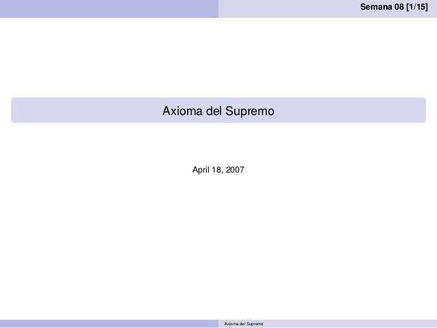 Semana 08 [1/15] Axioma del Supremo April 18, 2007 Axioma del Supremo