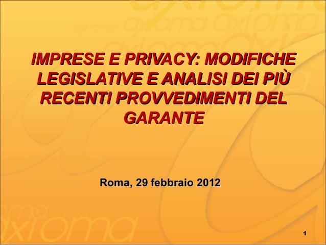 IMPRESE E PRIVACY: MODIFICHE LEGISLATIVE E ANALISI DEI PIÙ RECENTI PROVVEDIMENTI DEL          GARANTE       Roma, 29 febbr...