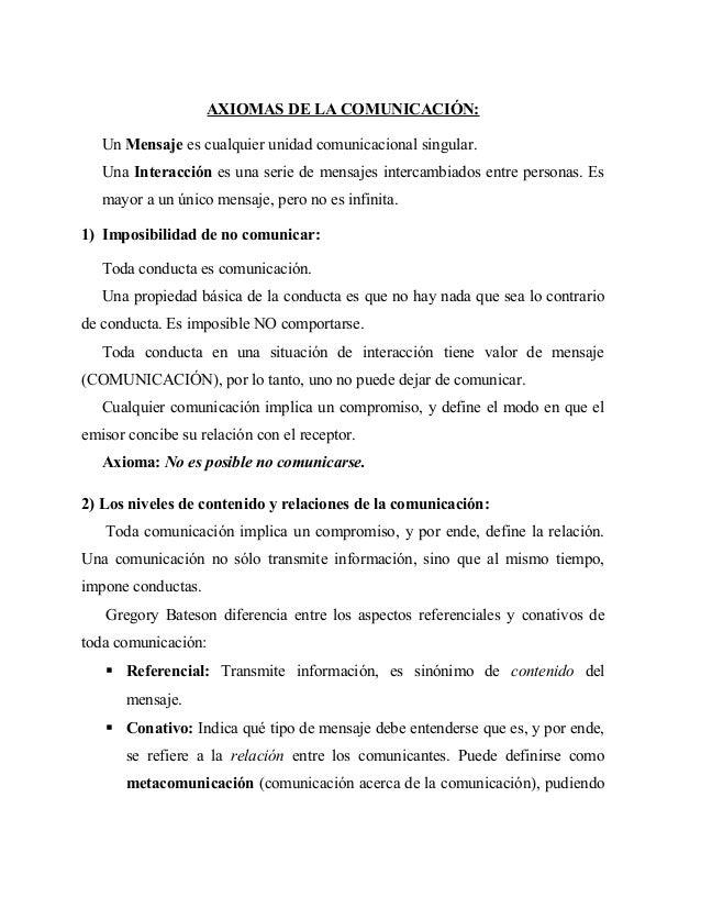 AXIOMAS DE LA COMUNICACIÓN:   Un Mensaje es cualquier unidad comunicacional singular.   Una Interacción es una serie de me...