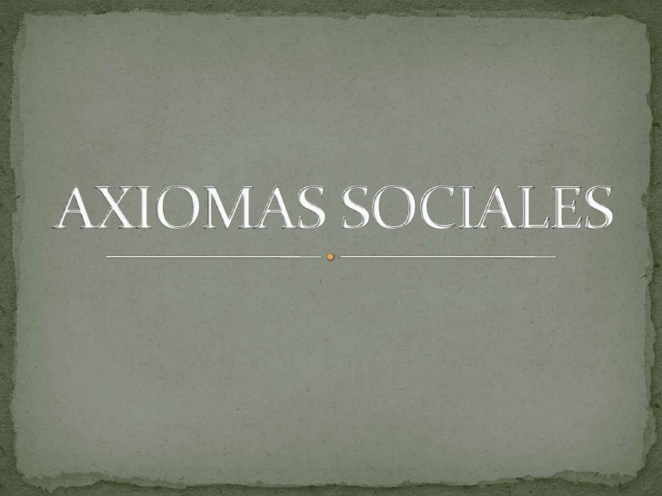 AXIOMAS SOCIALES<br />