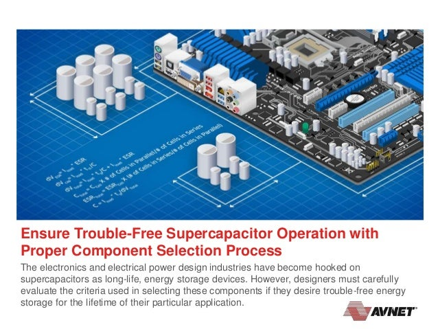 Ensure Trouble-Free Supercapacitor Operation with Proper Component Selection Process The electronics and electrical power ...