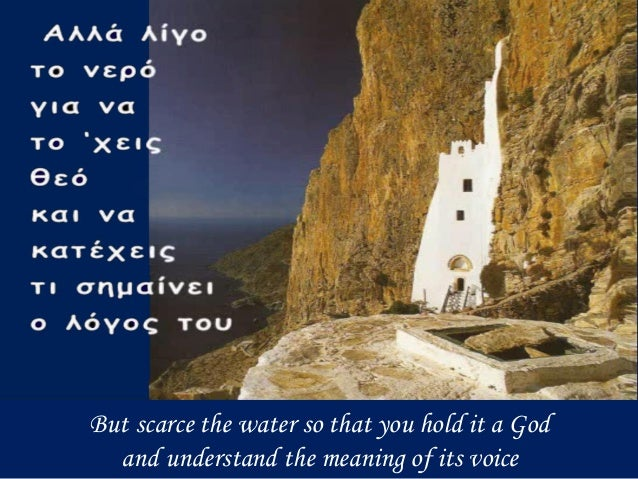 But scarce the water so that you hold it a God and understand the meaning of its voice