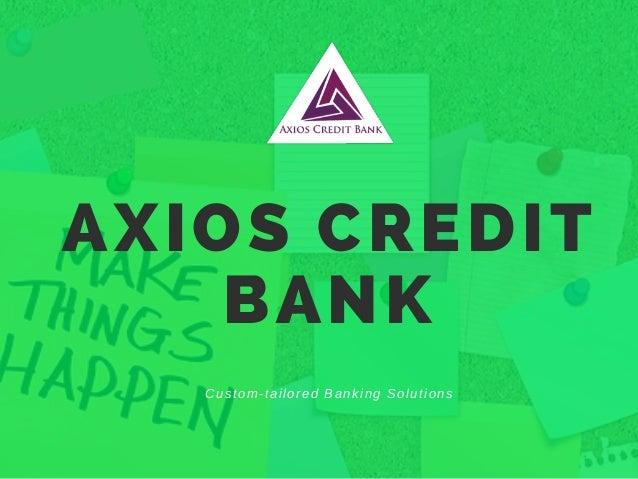 AXIOS CREDIT BANK Custom-tailored Banking Solutions