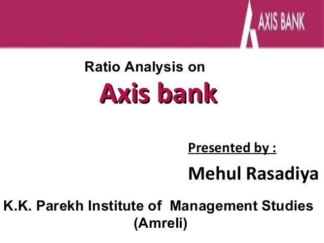 ratio analysis of axis bank Axis bank limited debt to equity analysis of axis bank debt to equity, high debt to equity ratio typically indicates that a firm has been borrowing aggressively to finance its growth and as.
