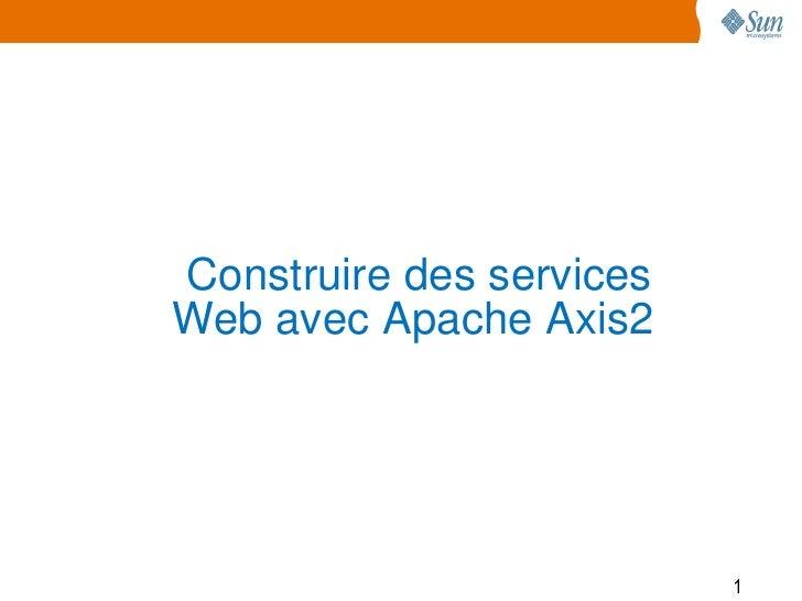 Construire des servicesWeb avec Apache Axis2                          1