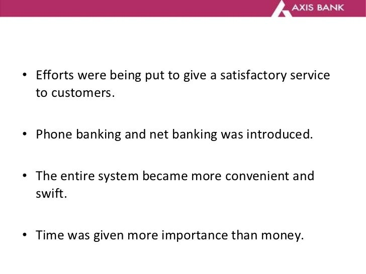 <ul><li>Efforts were being put to give a satisfactory service to customers.  </li></ul><ul><li>Phone banking and net banki...