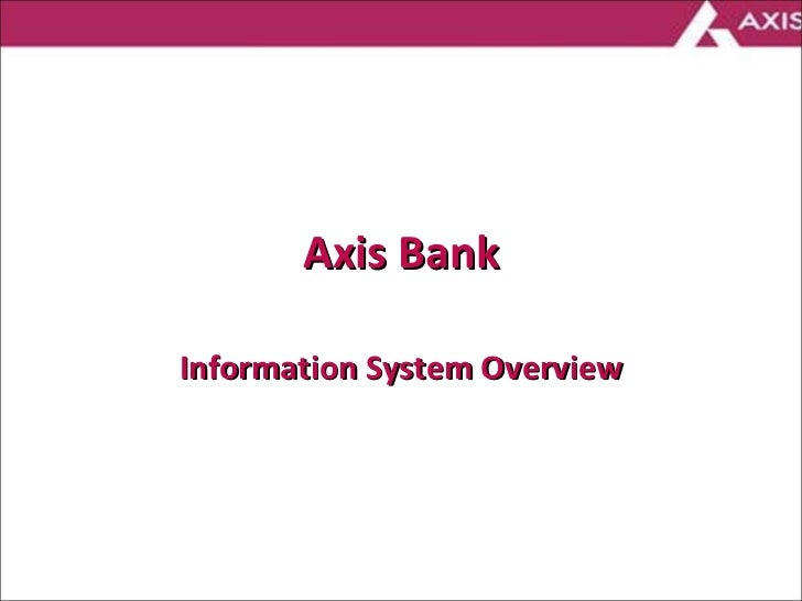 Axis Bank Information System Overview