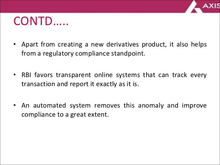 CONTD….. <ul><li>Apart from creating a new derivatives product, it also helps from a regulatory compliance standpoint. </l...