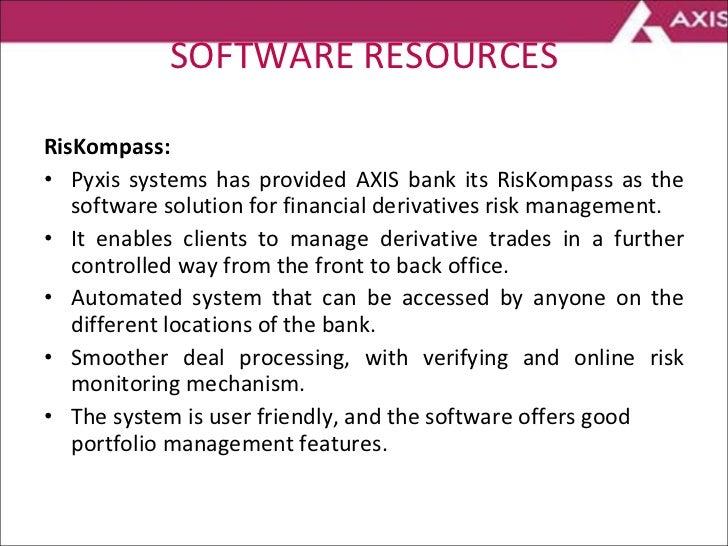 SOFTWARE RESOURCES <ul><li>RisKompass: </li></ul><ul><li>Pyxis systems has provided AXIS bank its RisKompass as the softwa...