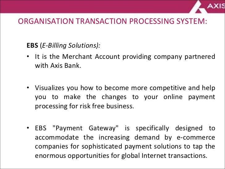 ORGANISATION TRANSACTION PROCESSING SYSTEM: <ul><li>EBS  ( E-Billing Solutions): </li></ul><ul><li>It is the Merchant Acco...