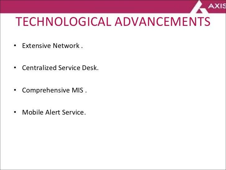 TECHNOLOGICAL ADVANCEMENTS <ul><li>Extensive Network . </li></ul><ul><li>Centralized Service Desk.  </li></ul><ul><li>Comp...