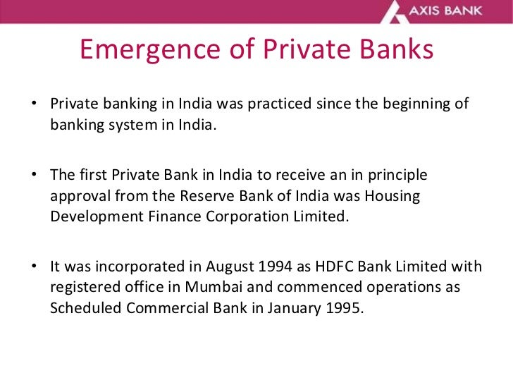 Emergence of Private Banks <ul><li>Private banking in India was practiced since the beginning of banking system in India. ...
