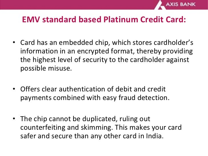 EMV standard based Platinum Credit Card: <ul><li>Card has an embedded chip, which stores cardholder's information in an en...