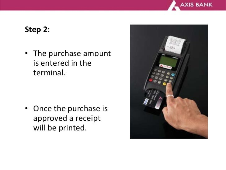 <ul><li>Step 2: </li></ul><ul><li>The purchase amount is entered in the terminal. </li></ul><ul><li>Once the purchase is a...