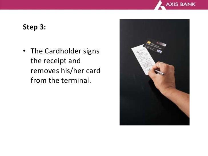 <ul><li>Step 3: </li></ul><ul><li>The Cardholder signs the receipt and removes his/her card from the terminal. </li></ul>
