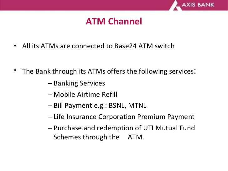 ATM Channel <ul><li>All its ATMs are connected to Base24 ATM switch </li></ul><ul><li>The Bank through its ATMs offers the...