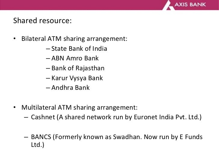 Shared resource: <ul><li>Bilateral ATM sharing arrangement: </li></ul><ul><ul><ul><ul><li>State Bank of India  </li></ul><...