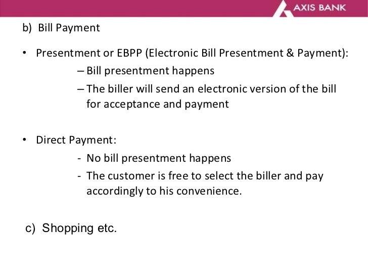 b)  Bill Payment <ul><li>Presentment or EBPP (Electronic Bill Presentment & Payment): </li></ul><ul><ul><ul><ul><li>Bill p...