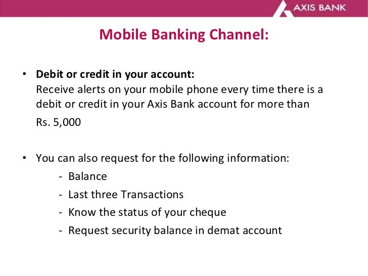 Mobile Banking Channel: <ul><li>Debit or credit in your account: Receive alerts on your mobile phone every time there is a...