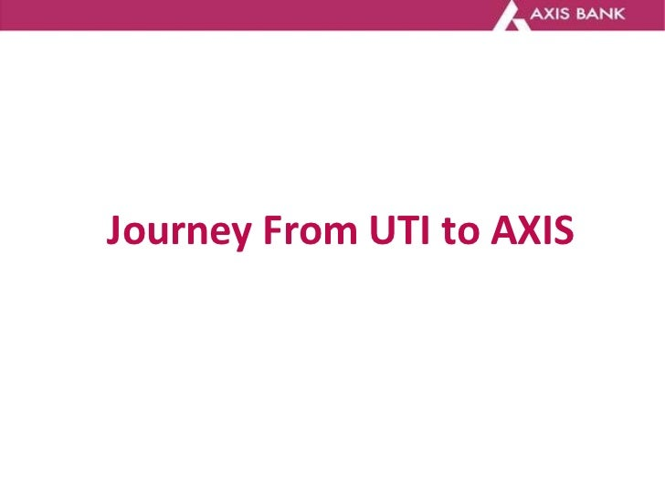 Journey From UTI to AXIS