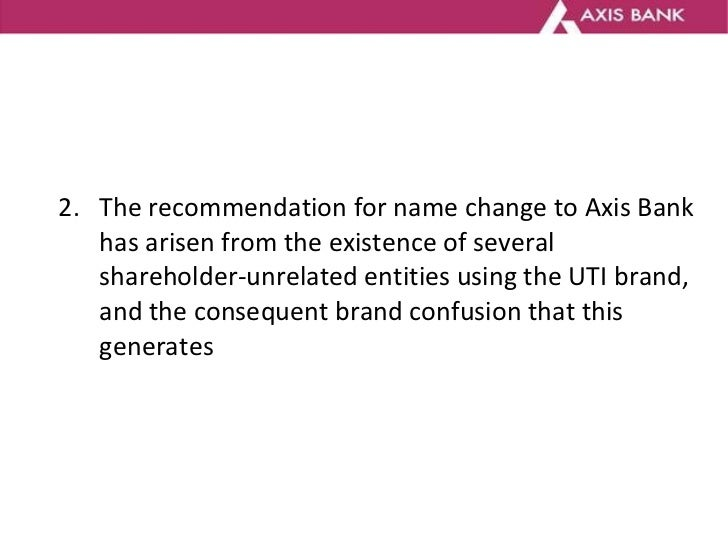 <ul><li>2.  The recommendation for name change to Axis Bank has arisen from the existence of several shareholder-unrelated...