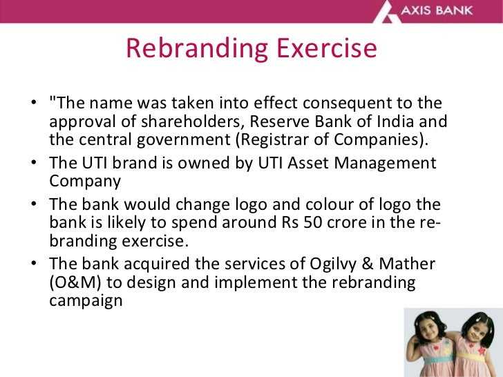 Rebranding Exercise <ul><li>&quot;The name was taken into effect consequent to the approval of shareholders, Reserve Bank ...