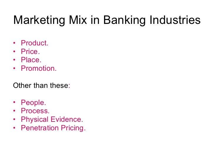 Marketing Mix in Banking Industries <ul><li>Product. </li></ul><ul><li>Price. </li></ul><ul><li>Place. </li></ul><ul><li>P...