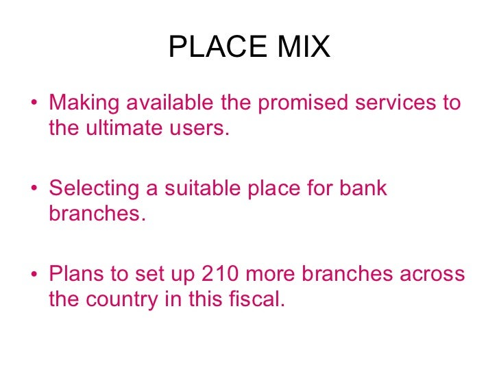 PLACE MIX <ul><li>Making available the promised services to the ultimate users. </li></ul><ul><li>Selecting a suitable pla...