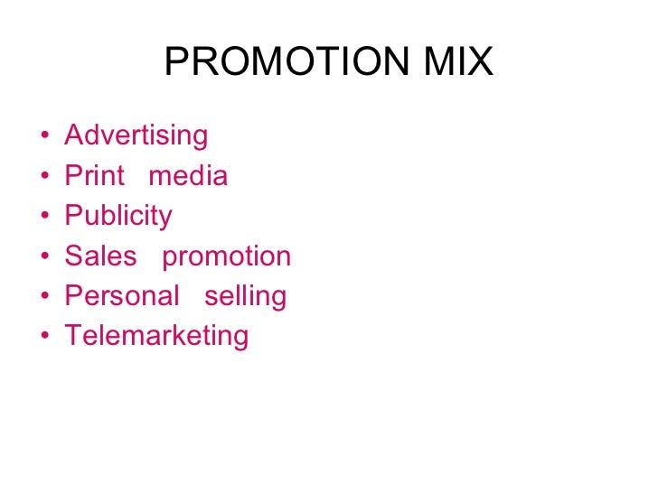 PROMOTION MIX <ul><li>Advertising </li></ul><ul><li>Print  media </li></ul><ul><li>Publicity </li></ul><ul><li>Sales  prom...