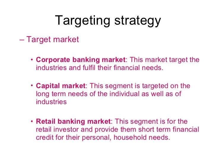 Targeting strategy <ul><ul><li>Target market  </li></ul></ul><ul><ul><ul><li>Corporate banking market : This market target...
