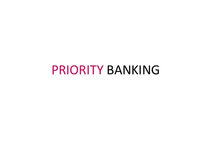<ul><li>PRIORITY  BANKING </li></ul>