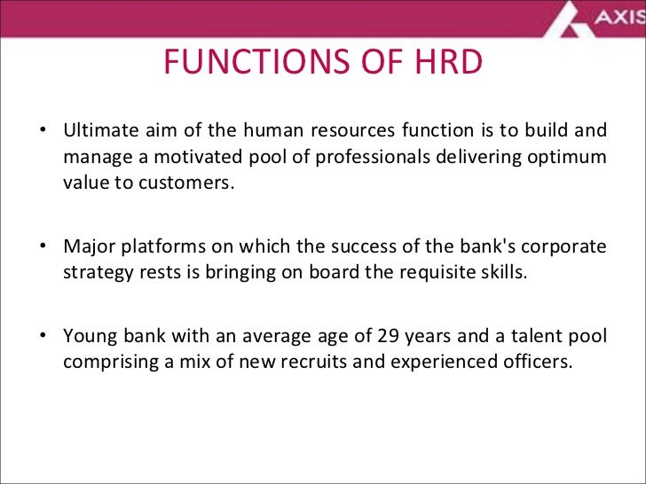 FUNCTIONS OF HRD <ul><li>Ultimate aim of the human resources function is to build and manage a motivated pool of professio...