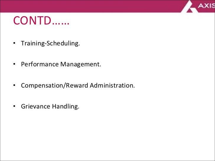 CONTD…… <ul><li>Training-Scheduling. </li></ul><ul><li>Performance Management. </li></ul><ul><li>Compensation/Reward Admin...