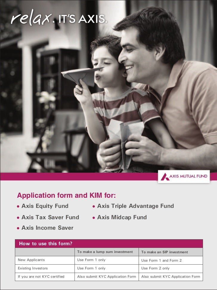 Application form and KIM for:  Axis Equity Fund                       Axis Triple Advantage Fund  Axis Tax Saver Fund     ...