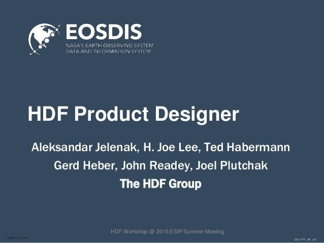 DM_PPT_NP_v01SESIP_0715_AJ HDF Product Designer Aleksandar Jelenak, H. Joe Lee, Ted Habermann Gerd Heber, John Readey, Joe...