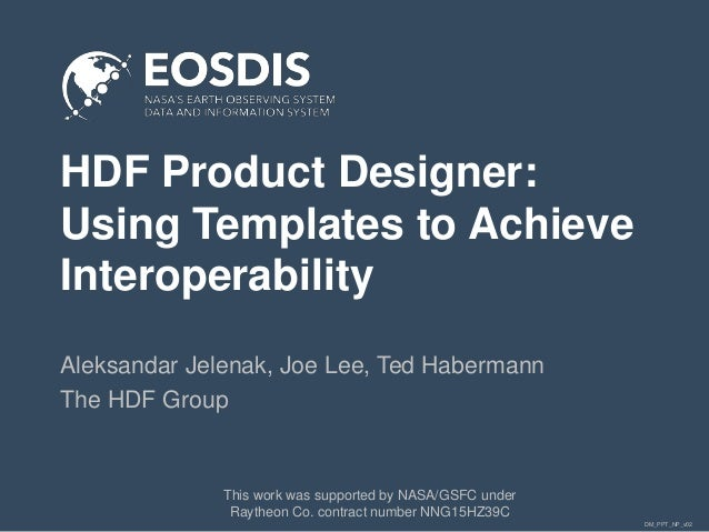 DM_PPT_NP_v02 HDF Product Designer: Using Templates to Achieve Interoperability Aleksandar Jelenak, Joe Lee, Ted Habermann...