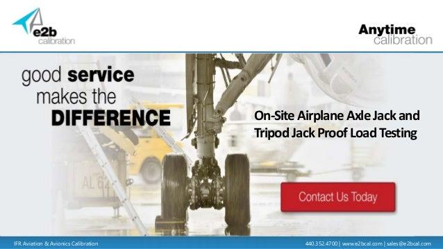 IFR Aviation & Avionics Calibration 440.352.4700 | www.e2bcal.com | sales@e2bcal.com On-SiteAirplaneAxleJackand TripodJack...