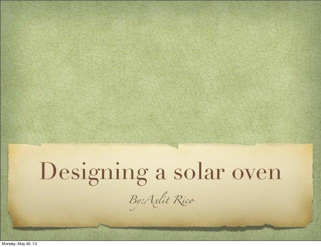 Designing a solar ovenBy:Axlit RicoMonday, May 20, 13