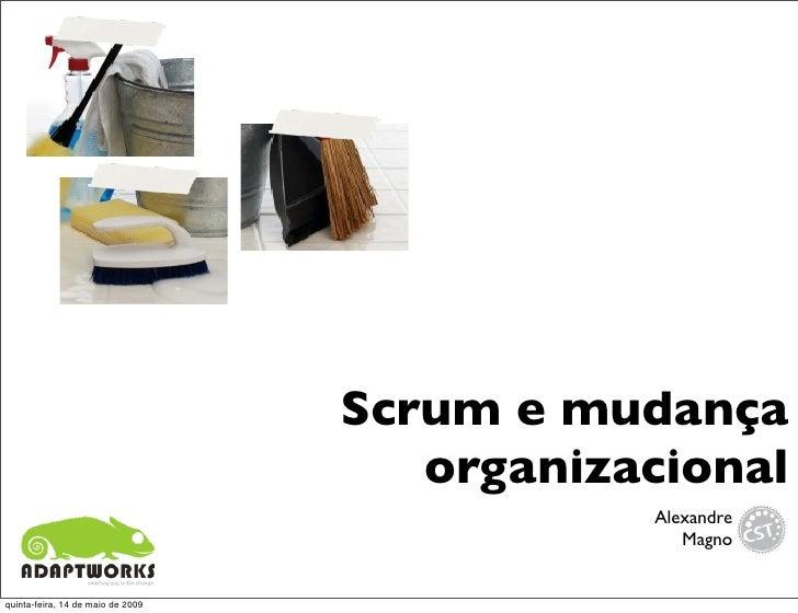 Scrum e mudança                                       organizacional                                               Alexand...