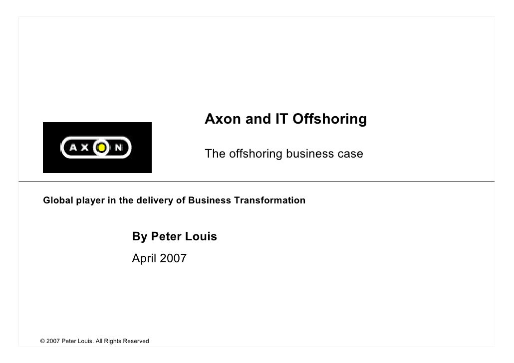 Axon and IT Offshoring                                               The offshoring business case   Global player in the d...
