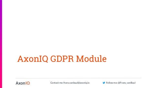 Contact me: frans.vanbuul@axoniq.io Follow me: @Frans_vanBuul AxonIQ GDPR Module