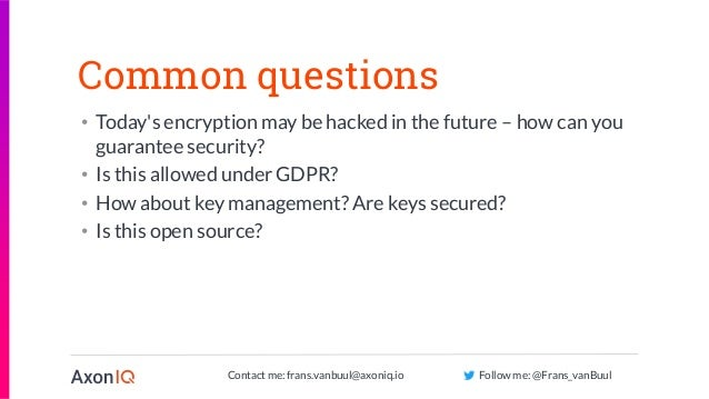 Contact me: frans.vanbuul@axoniq.io Follow me: @Frans_vanBuul Common questions • Today's encryption may be hacked in the f...