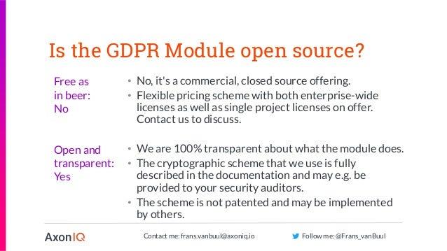 Contact me: frans.vanbuul@axoniq.io Follow me: @Frans_vanBuul Is the GDPR Module open source? • No, it's a commercial, clo...