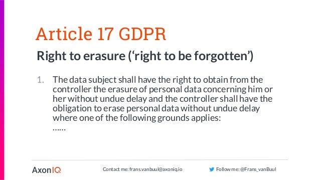 Contact me: frans.vanbuul@axoniq.io Follow me: @Frans_vanBuul Article 17 GDPR Right to erasure ('right to be forgotten') 1...