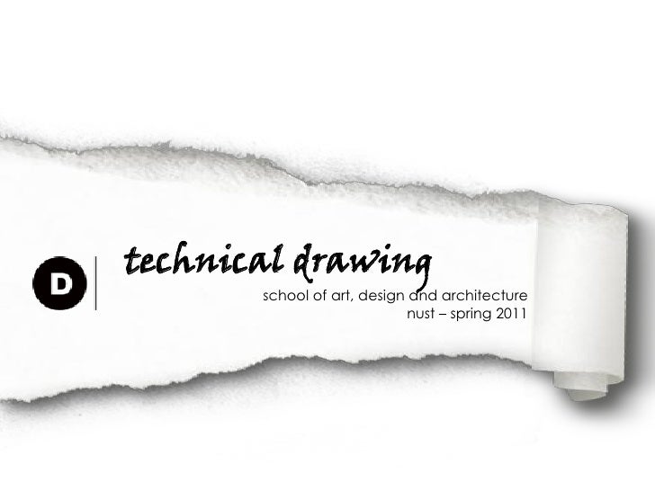 technical drawing       school of art, design and architecture                             nust – spring 2011